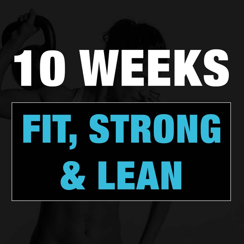 10 Weeks Fit, Strong & Lean
